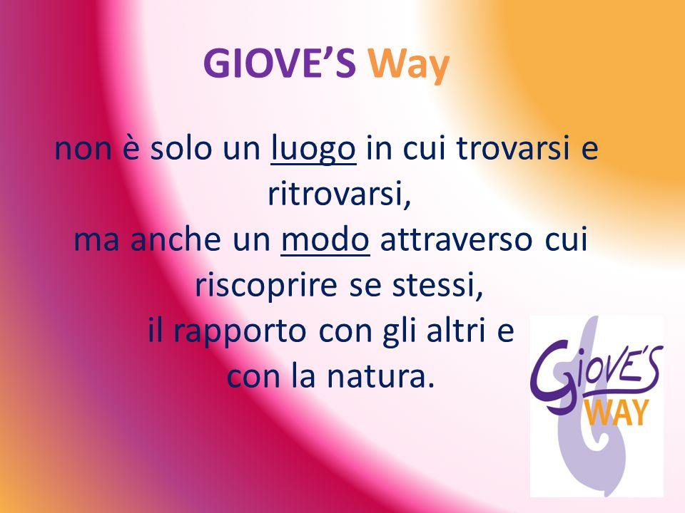 GIOVE'S Way non è solo un luogo in cui trovarsi e ritrovarsi, ma anche un modo attraverso cui riscoprire se stessi, il rapporto con gli altri e con la natura.