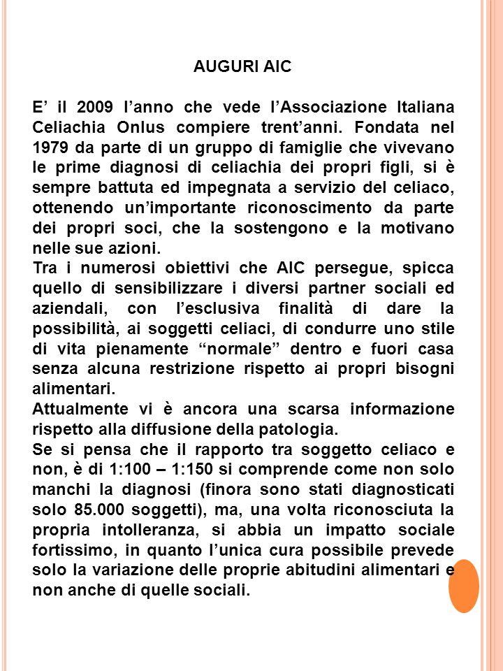 AUGURI AIC E' il 2009 l'anno che vede l'Associazione Italiana Celiachia Onlus compiere trent'anni.