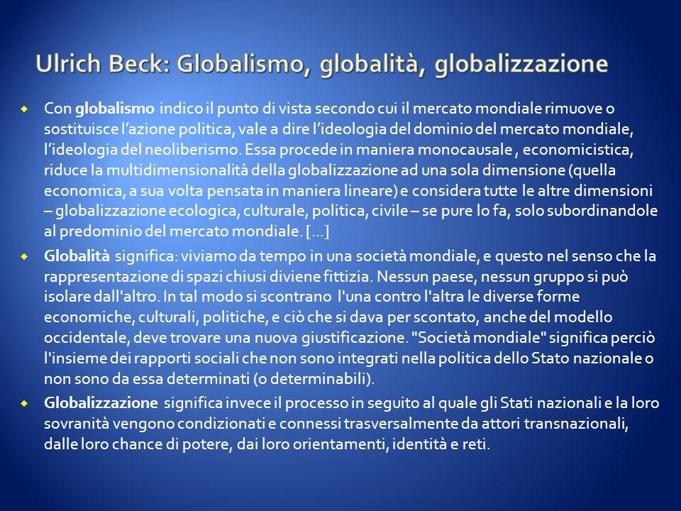  Con globalismo indico il punto di vista secondo cui il mercato mondiale rimuove o sostituisce l'azione politica, vale a dire l'ideologia del dominio