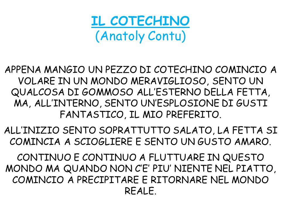 IL COTECHINO (Anatoly Contu) APPENA MANGIO UN PEZZO DI COTECHINO COMINCIO A VOLARE IN UN MONDO MERAVIGLIOSO, SENTO UN QUALCOSA DI GOMMOSO ALL'ESTERNO DELLA FETTA, MA, ALL'INTERNO, SENTO UN'ESPLOSIONE DI GUSTI FANTASTICO, IL MIO PREFERITO.