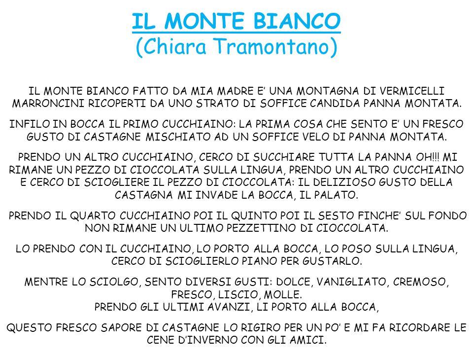 IL MONTE BIANCO (Chiara Tramontano) IL MONTE BIANCO FATTO DA MIA MADRE E' UNA MONTAGNA DI VERMICELLI MARRONCINI RICOPERTI DA UNO STRATO DI SOFFICE CANDIDA PANNA MONTATA.