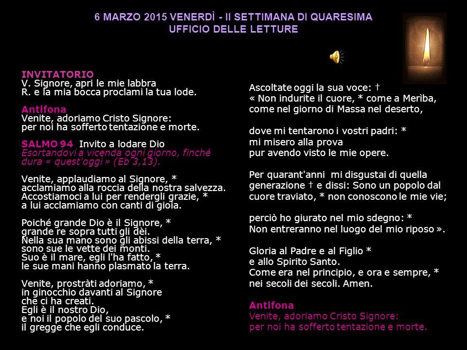 6 MARZO 2015 VENERDÌ - II SETTIMANA DI QUARESIMA UFFICIO DELLE LETTURE INVITATORIO V.