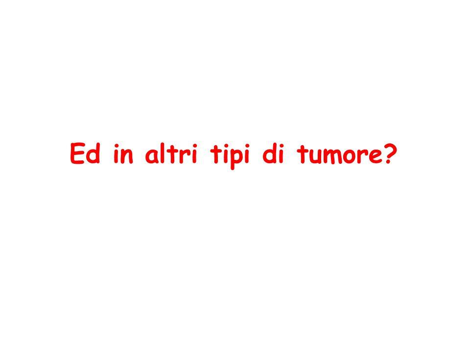 Ed in altri tipi di tumore?