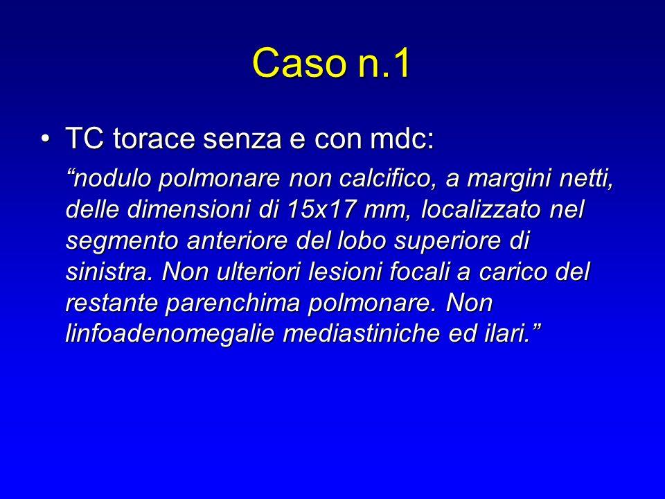 """TC torace senza e con mdc:TC torace senza e con mdc: """"nodulo polmonare non calcifico, a margini netti, delle dimensioni di 15x17 mm, localizzato nel s"""