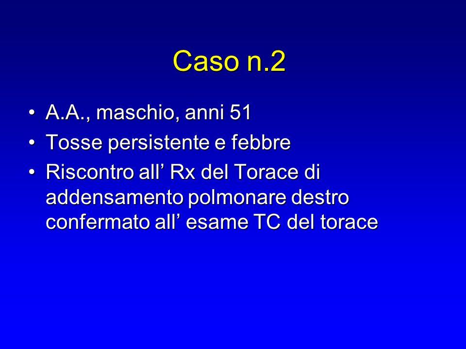 A.A., maschio, anni 51A.A., maschio, anni 51 Tosse persistente e febbreTosse persistente e febbre Riscontro all' Rx del Torace di addensamento polmona
