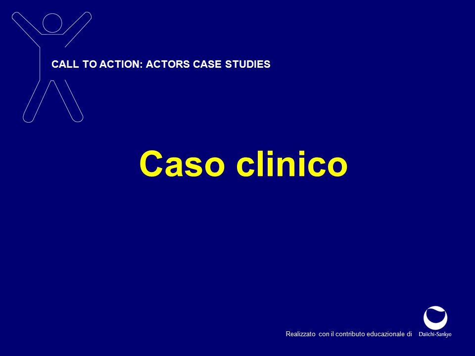 CALL TO ACTION: ACTORS CASE STUDIES Realizzato con il contributo educazionale di Caso clinico