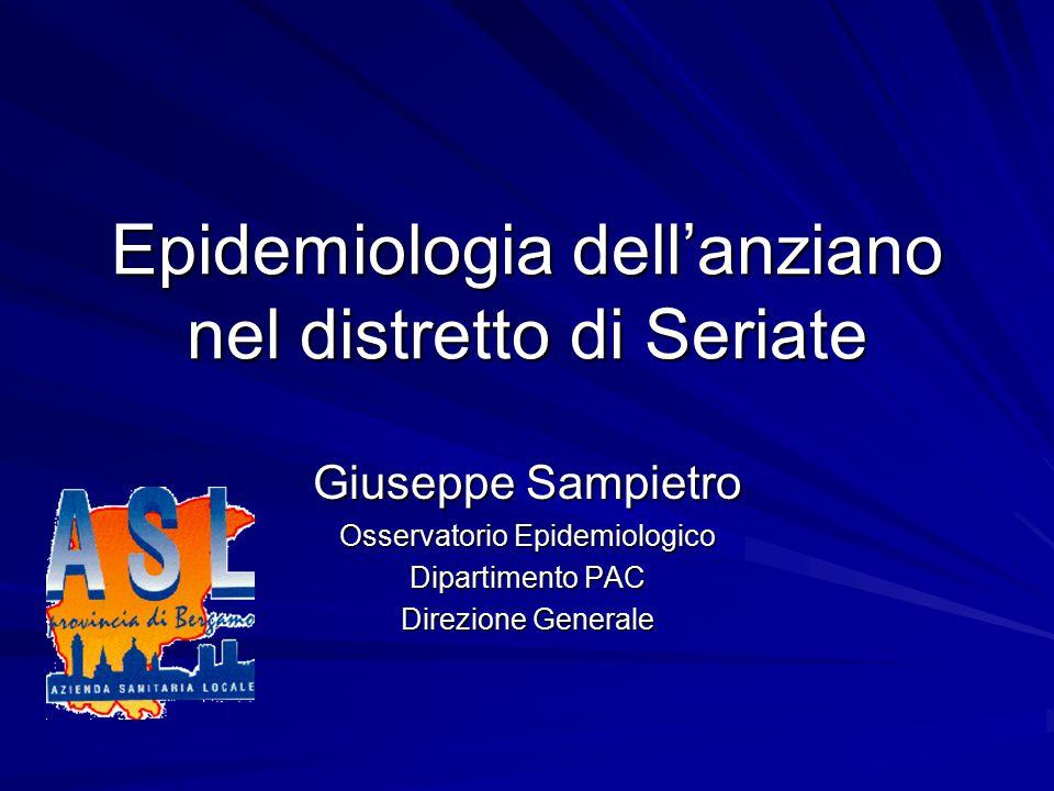 Epidemiologia dell'anziano nel distretto di Seriate Giuseppe Sampietro Osservatorio Epidemiologico Dipartimento PAC Direzione Generale