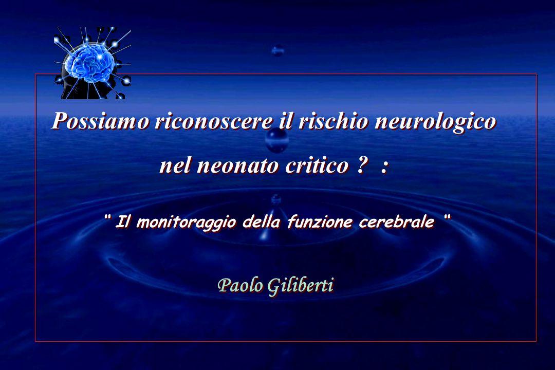 """Possiamo riconoscere il rischio neurologico nel neonato critico ? : """" Il monitoraggio della funzione cerebrale """" Paolo Giliberti Possiamo riconoscere"""