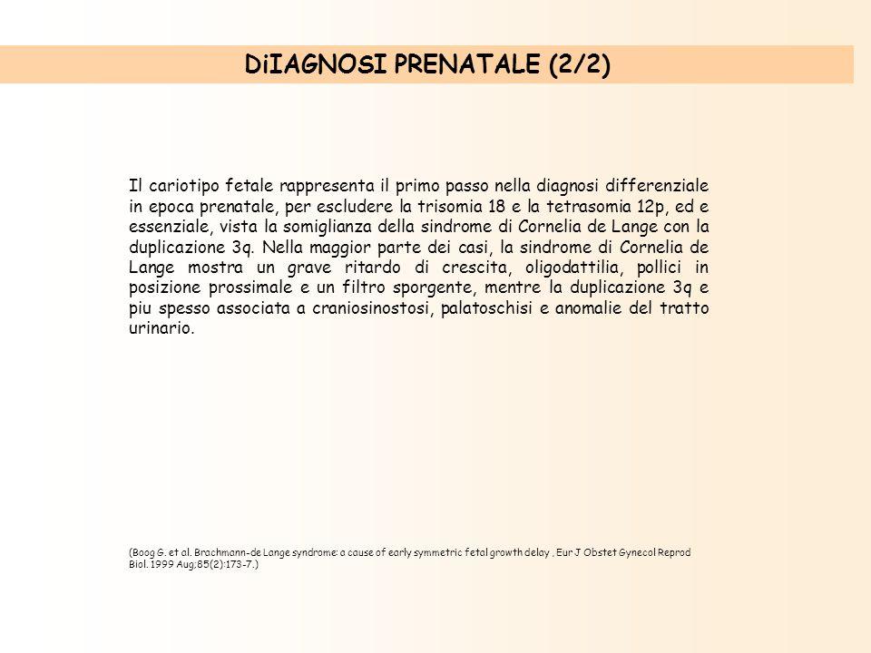 DiIAGNOSI PRENATALE (2/2) Il cariotipo fetale rappresenta il primo passo nella diagnosi differenziale in epoca prenatale, per escludere la trisomia 18