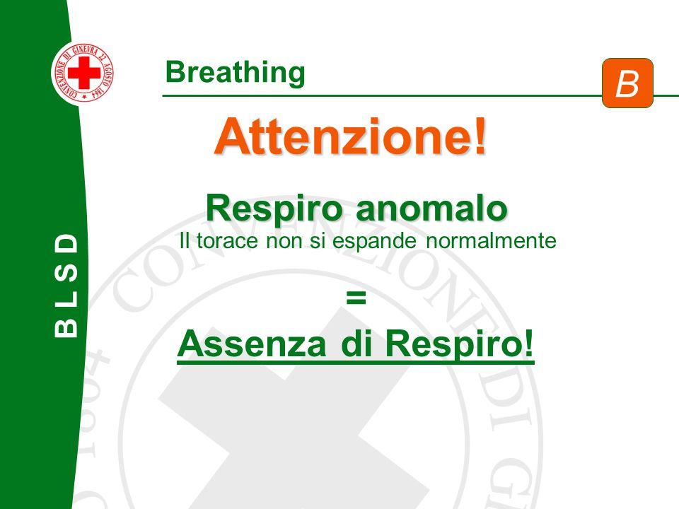 B L S D Breathing Respiro anomalo = Assenza di Respiro! Attenzione! B Il torace non si espande normalmente