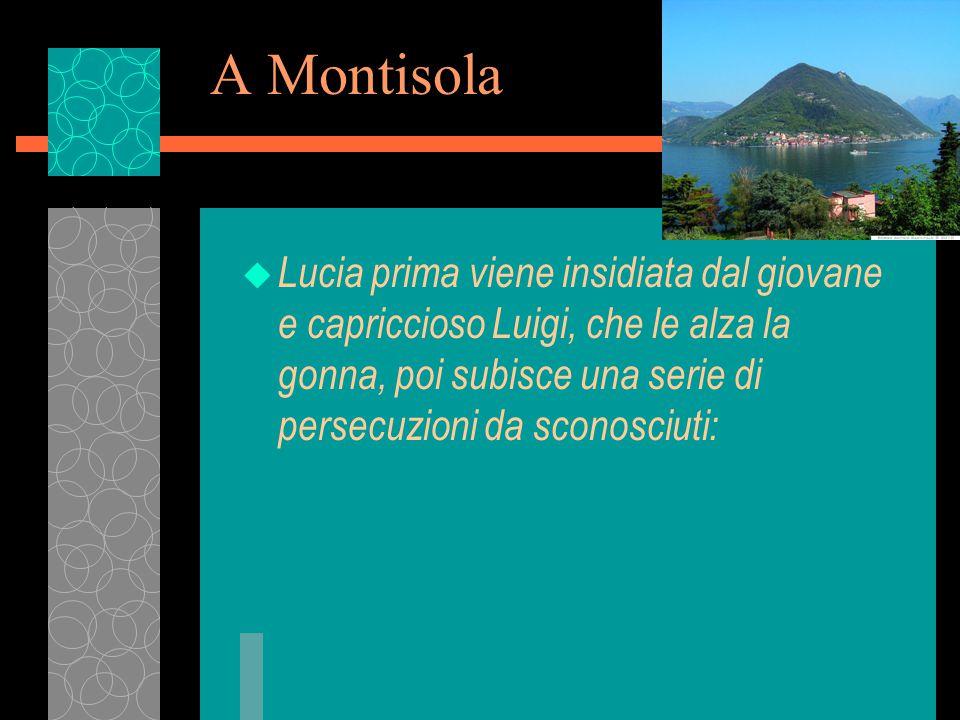 A Montisola u Lucia prima viene insidiata dal giovane e capriccioso Luigi, che le alza la gonna, poi subisce una serie di persecuzioni da sconosciuti: