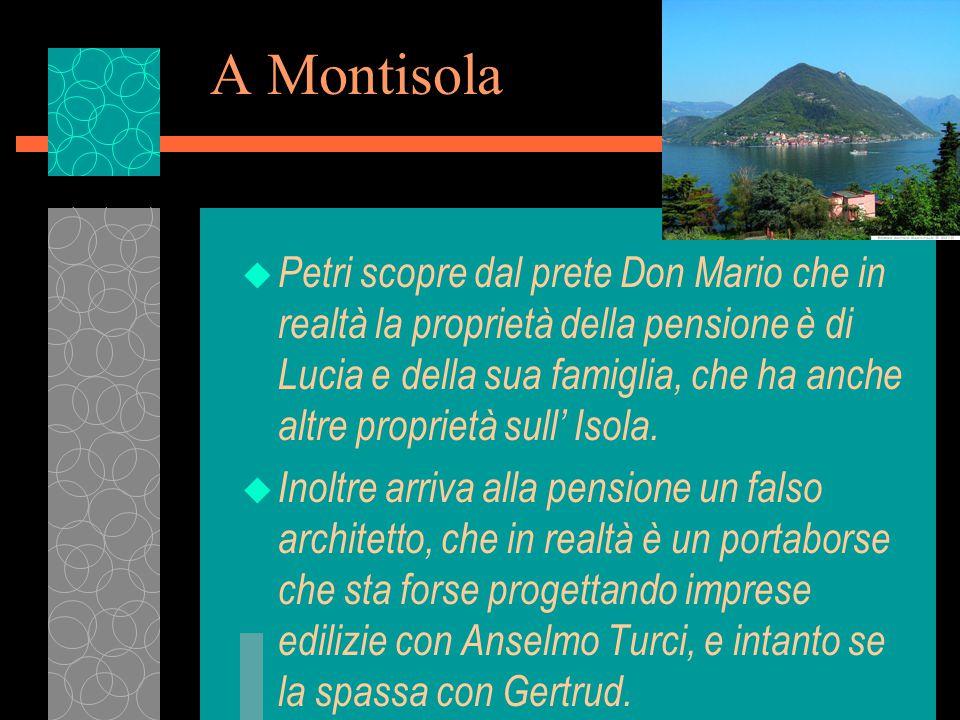 A Montisola u Petri scopre dal prete Don Mario che in realtà la proprietà della pensione è di Lucia e della sua famiglia, che ha anche altre proprietà sull' Isola.