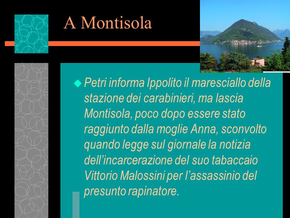 A Montisola u Petri informa Ippolito il maresciallo della stazione dei carabinieri, ma lascia Montisola, poco dopo essere stato raggiunto dalla moglie Anna, sconvolto quando legge sul giornale la notizia dell'incarcerazione del suo tabaccaio Vittorio Malossini per l'assassinio del presunto rapinatore.