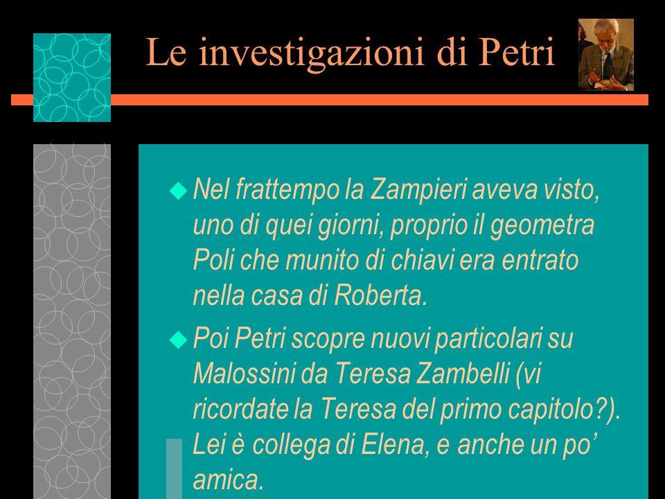 Le investigazioni di Petri u Nel frattempo la Zampieri aveva visto, uno di quei giorni, proprio il geometra Poli che munito di chiavi era entrato nella casa di Roberta.