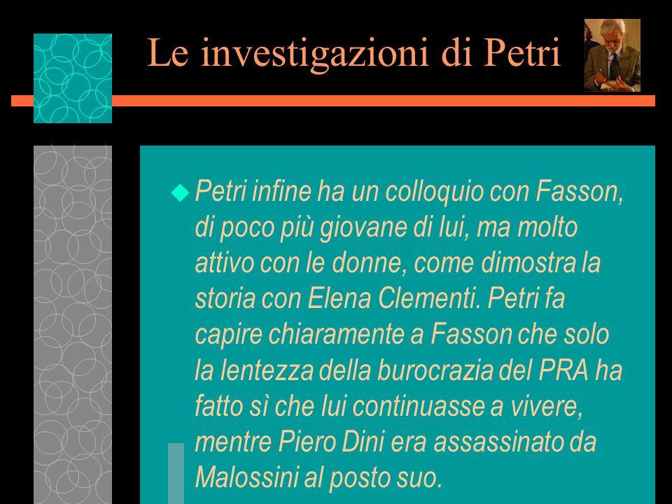 Le investigazioni di Petri u Petri infine ha un colloquio con Fasson, di poco più giovane di lui, ma molto attivo con le donne, come dimostra la storia con Elena Clementi.