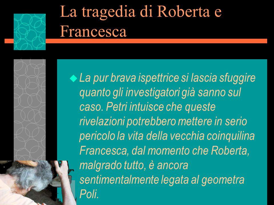 La tragedia di Roberta e Francesca u La pur brava ispettrice si lascia sfuggire quanto gli investigatori già sanno sul caso.