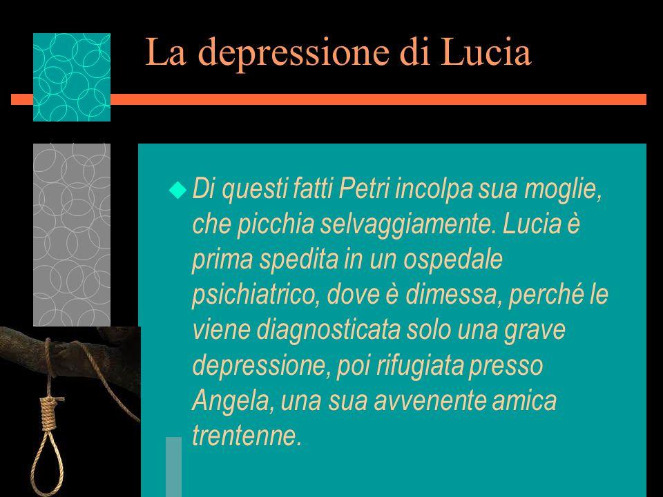 La depressione di Lucia u Di questi fatti Petri incolpa sua moglie, che picchia selvaggiamente.