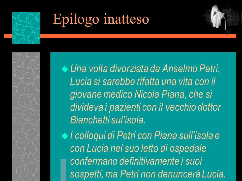 Epilogo inatteso u Una volta divorziata da Anselmo Petri, Lucia si sarebbe rifatta una vita con il giovane medico Nicola Piana, che si divideva i pazienti con il vecchio dottor Bianchetti sul'isola.
