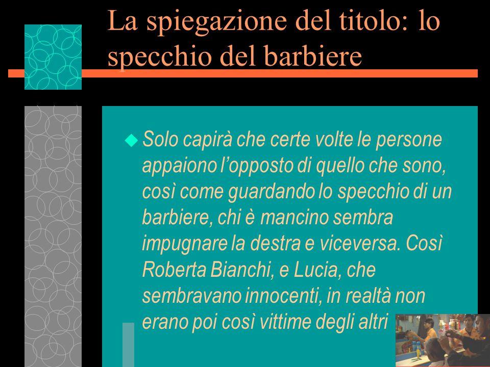La spiegazione del titolo: lo specchio del barbiere u Solo capirà che certe volte le persone appaiono l'opposto di quello che sono, così come guardando lo specchio di un barbiere, chi è mancino sembra impugnare la destra e viceversa.