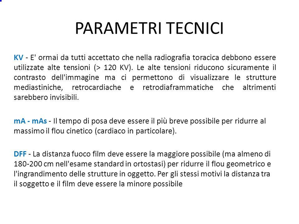 PARAMETRI TECNICI KV - E ormai da tutti accettato che nella radiografia toracica debbono essere utilizzate alte tensioni (> 120 KV).