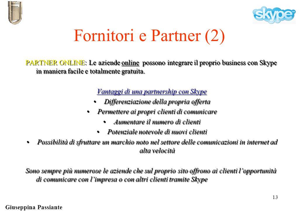 Giuseppina Passiante 13 Fornitori e Partner (2) PARTNER ONLINE: Le aziende online possono integrare il proprio business con Skype in maniera facile e totalmente gratuita.