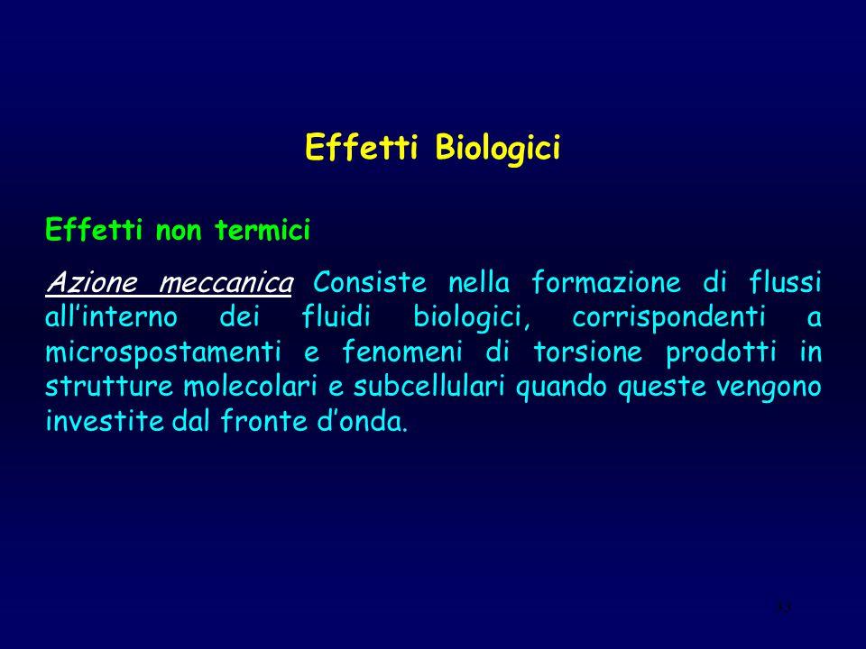 33 Effetti Biologici Effetti non termici Azione meccanica Consiste nella formazione di flussi all'interno dei fluidi biologici, corrispondenti a micro