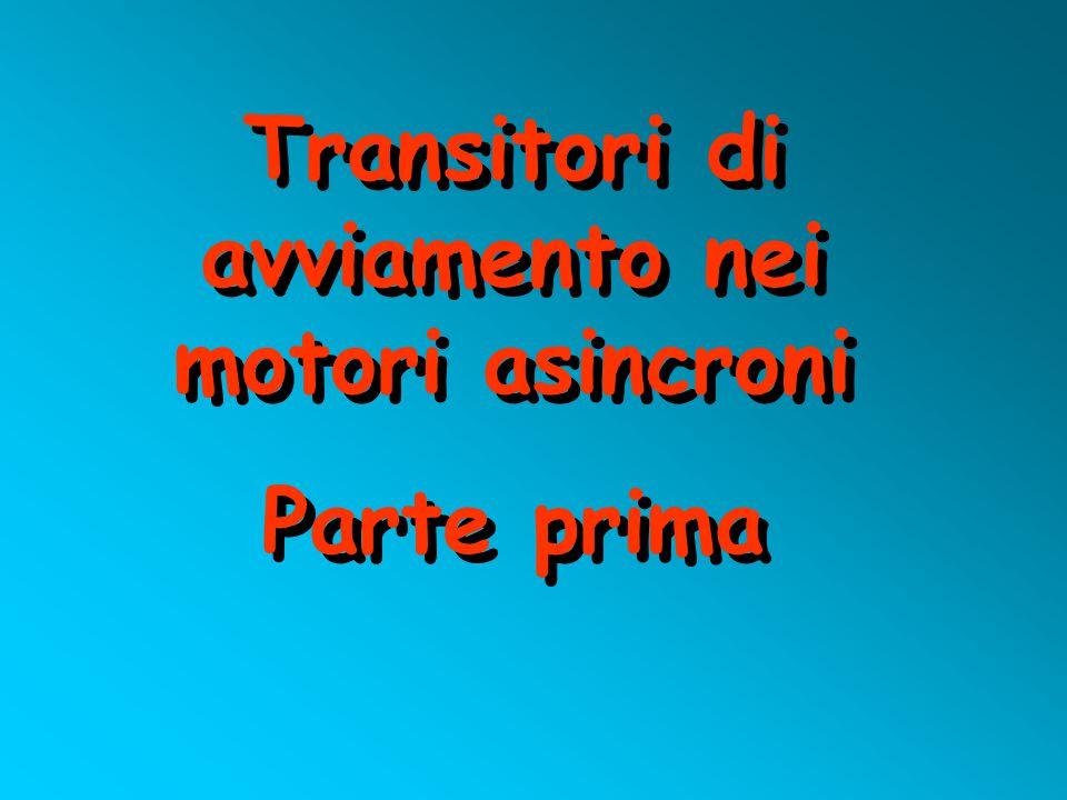 Transitori di avviamento nei motori asincroni Parte prima Transitori di avviamento nei motori asincroni Parte prima