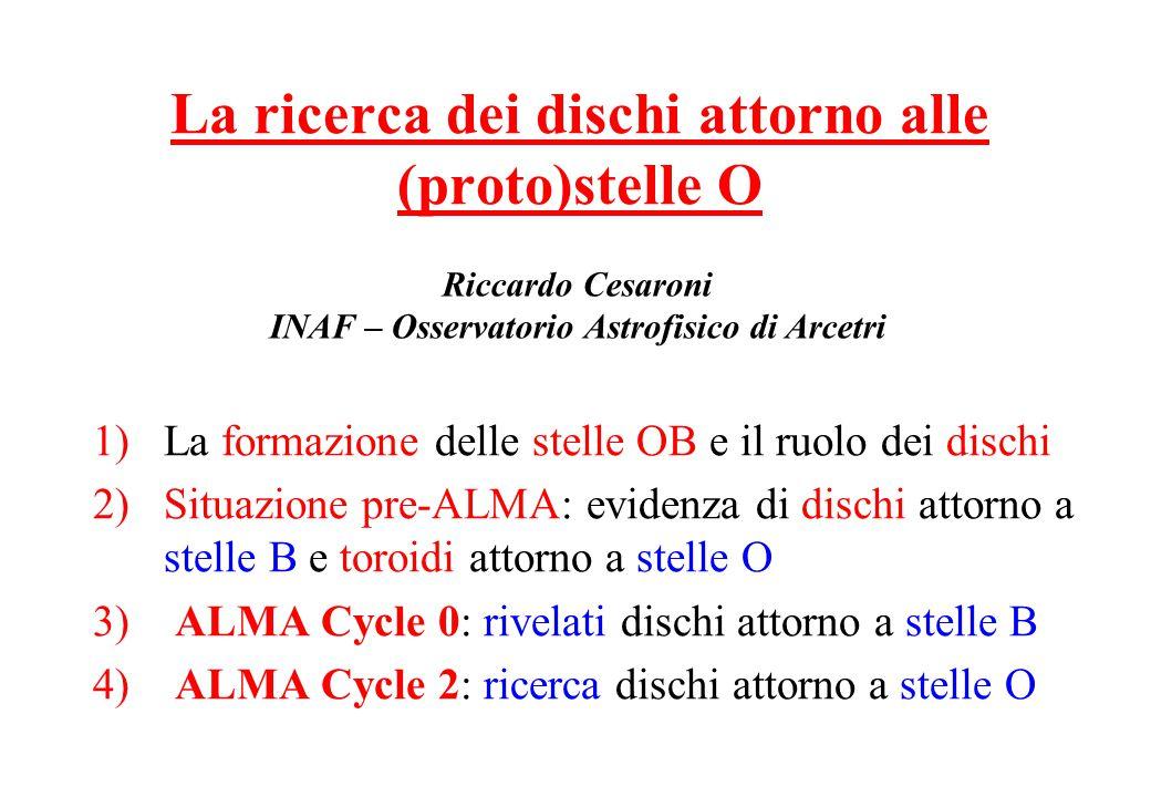 1)La formazione delle stelle OB e il ruolo dei dischi 2)Situazione pre-ALMA: evidenza di dischi attorno a stelle B e toroidi attorno a stelle O 3) ALMA Cycle 0: rivelati dischi attorno a stelle B 4) ALMA Cycle 2: ricerca dischi attorno a stelle O La ricerca dei dischi attorno alle (proto)stelle O Riccardo Cesaroni INAF – Osservatorio Astrofisico di Arcetri