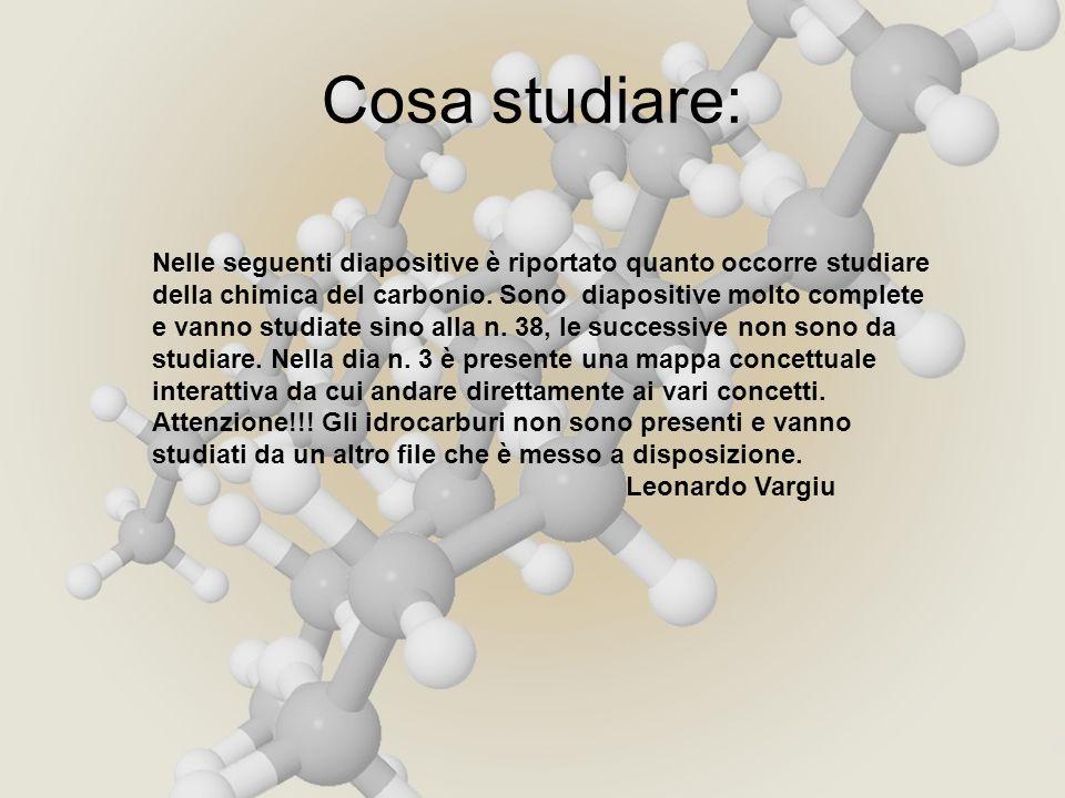 Cosa studiare: Nelle seguenti diapositive è riportato quanto occorre studiare della chimica del carbonio.