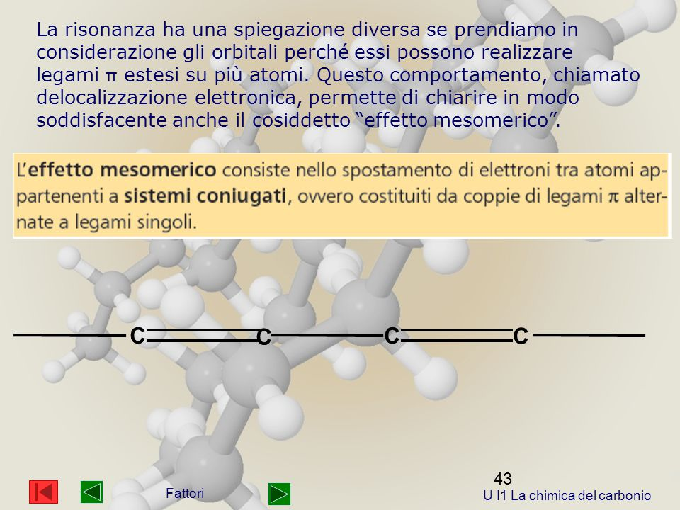 43 La risonanza ha una spiegazione diversa se prendiamo in considerazione gli orbitali perché essi possono realizzare legami π estesi su più atomi.