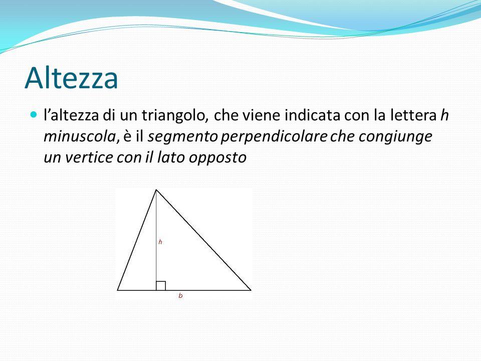 Altezza l'altezza di un triangolo, che viene indicata con la lettera h minuscola, è il segmento perpendicolare che congiunge un vertice con il lato op