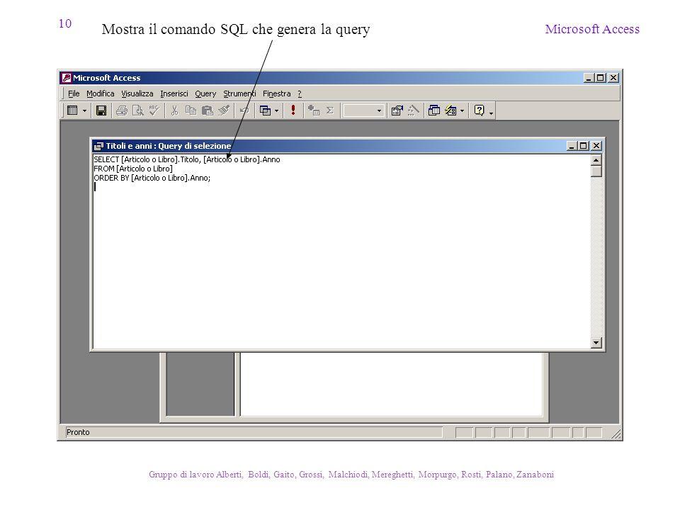 10 Microsoft Access Gruppo di lavoro Alberti, Boldi, Gaito, Grossi, Malchiodi, Mereghetti, Morpurgo, Rosti, Palano, Zanaboni Mostra il comando SQL che genera la query