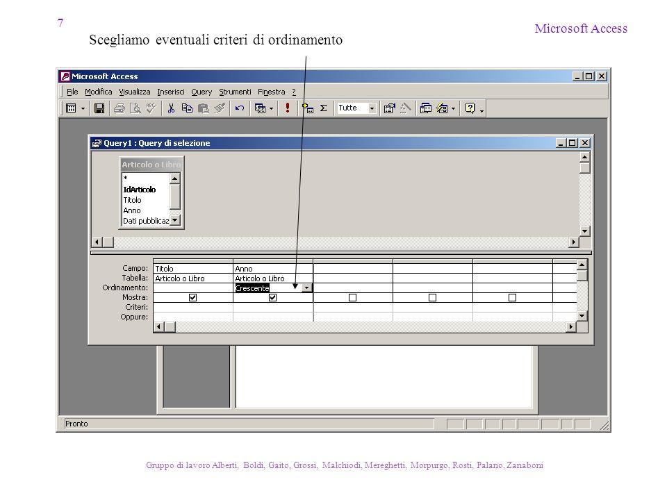 7 Microsoft Access Gruppo di lavoro Alberti, Boldi, Gaito, Grossi, Malchiodi, Mereghetti, Morpurgo, Rosti, Palano, Zanaboni Scegliamo eventuali criteri di ordinamento