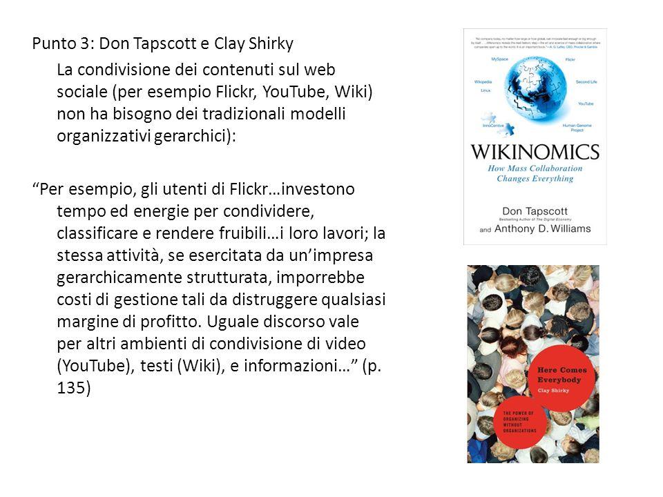 Punto 3: Don Tapscott e Clay Shirky La condivisione dei contenuti sul web sociale (per esempio Flickr, YouTube, Wiki) non ha bisogno dei tradizionali