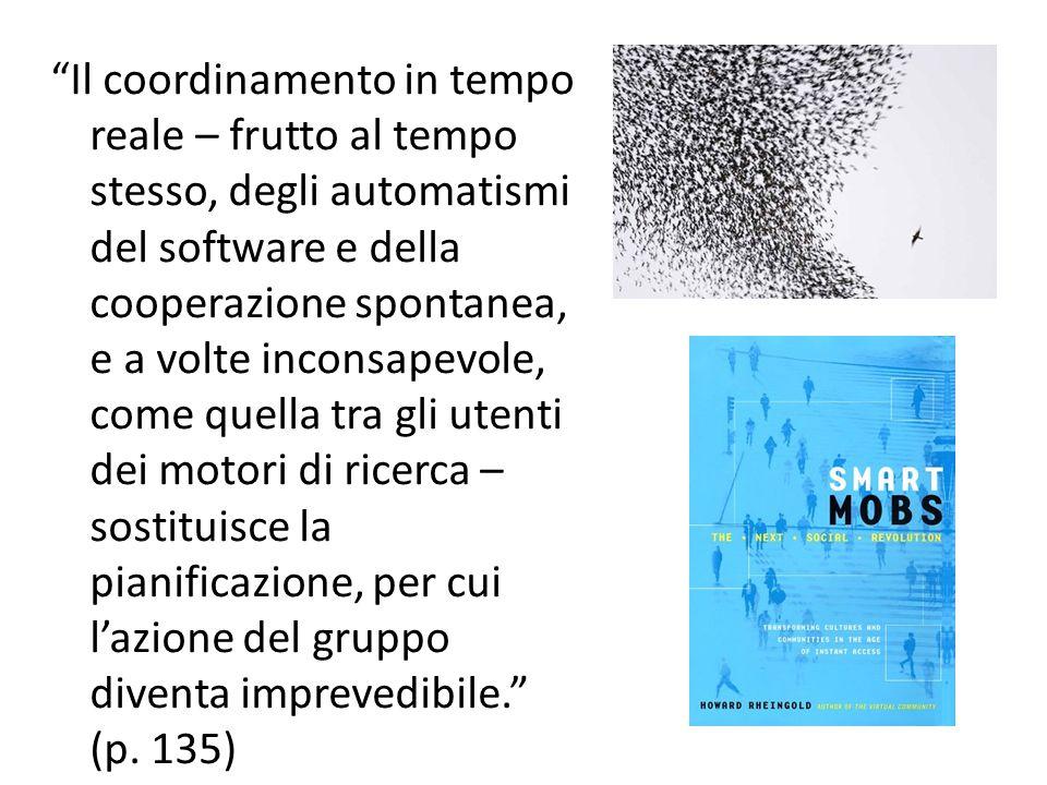 """""""Il coordinamento in tempo reale – frutto al tempo stesso, degli automatismi del software e della cooperazione spontanea, e a volte inconsapevole, com"""