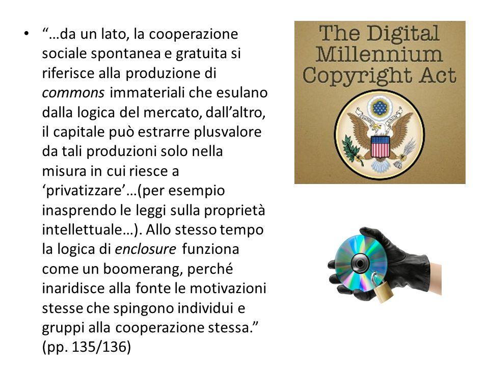"""""""…da un lato, la cooperazione sociale spontanea e gratuita si riferisce alla produzione di commons immateriali che esulano dalla logica del mercato, d"""