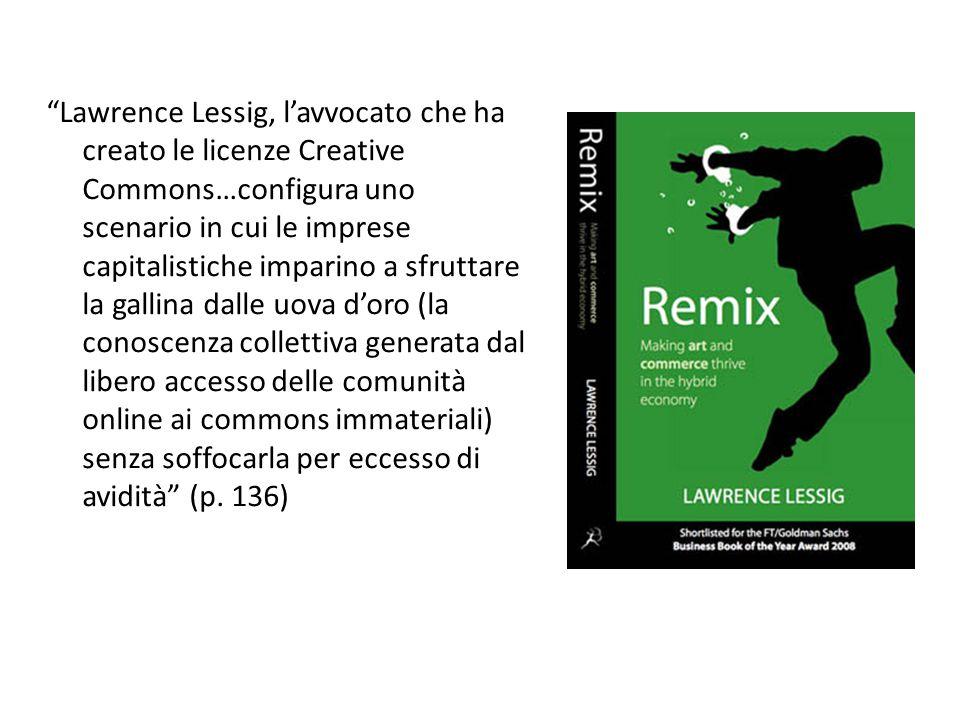 """""""Lawrence Lessig, l'avvocato che ha creato le licenze Creative Commons…configura uno scenario in cui le imprese capitalistiche imparino a sfruttare la"""