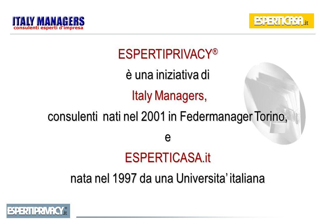 ESPERTIPRIVACY ® è una iniziativa di Italy Managers, consulenti nati nel 2001 in Federmanager Torino, e Italy Managers, consulenti nati nel 2001 in Fe