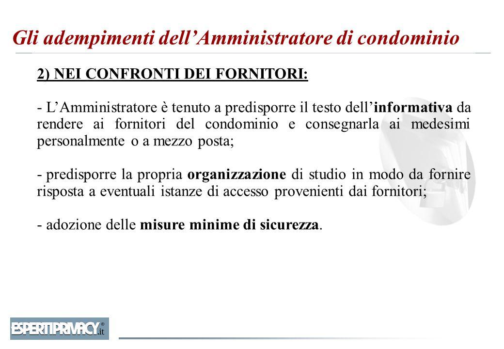 2) NEI CONFRONTI DEI FORNITORI: - L'Amministratore è tenuto a predisporre il testo dell'informativa da rendere ai fornitori del condominio e consegnar