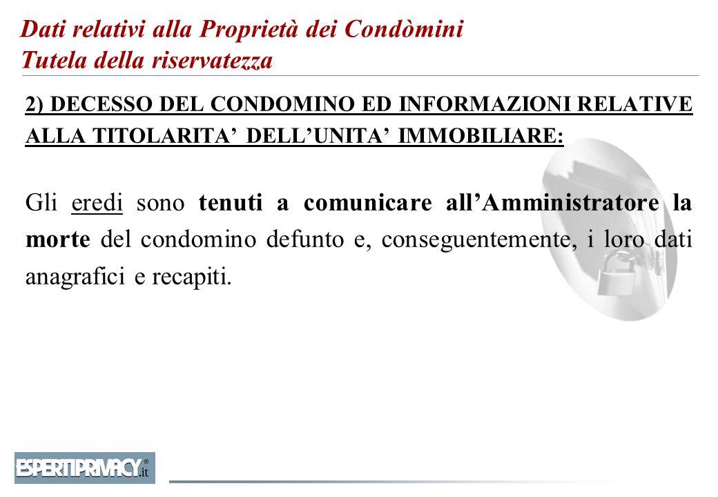 2) DECESSO DEL CONDOMINO ED INFORMAZIONI RELATIVE ALLA TITOLARITA' DELL'UNITA' IMMOBILIARE: Gli eredi sono tenuti a comunicare all'Amministratore la m
