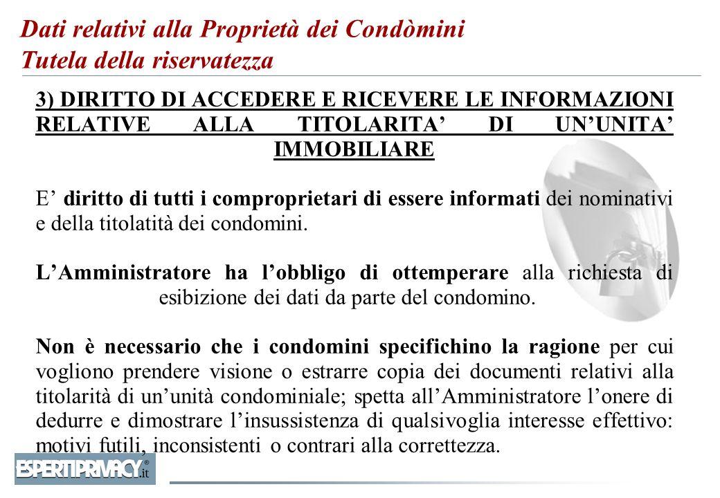 3) DIRITTO DI ACCEDERE E RICEVERE LE INFORMAZIONI RELATIVE ALLA TITOLARITA' DI UN'UNITA' IMMOBILIARE E' diritto di tutti i comproprietari di essere in