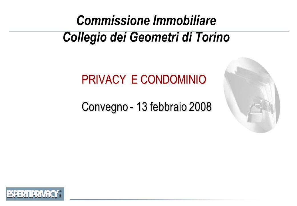 Commissione Immobiliare Collegio dei Geometri di Torino PRIVACY E CONDOMINIO Convegno - 13 febbraio 2008