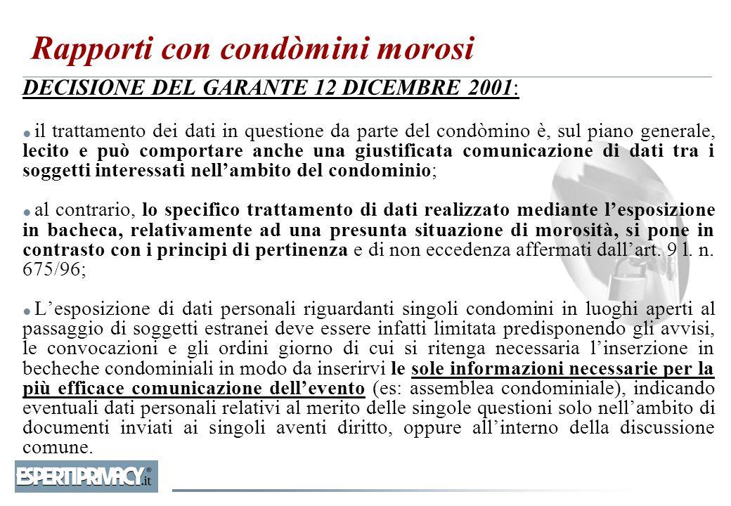 Rapporti con condòmini morosi DECISIONE DEL GARANTE 12 DICEMBRE 2001: ● il trattamento dei dati in questione da parte del condòmino è, sul piano gener