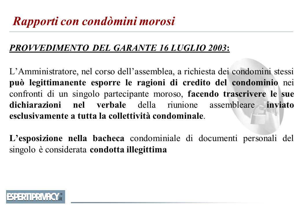 PROVVEDIMENTO DEL GARANTE 16 LUGLIO 2003: L'Amministratore, nel corso dell'assemblea, a richiesta dei condomini stessi può legittimanente esporre le r