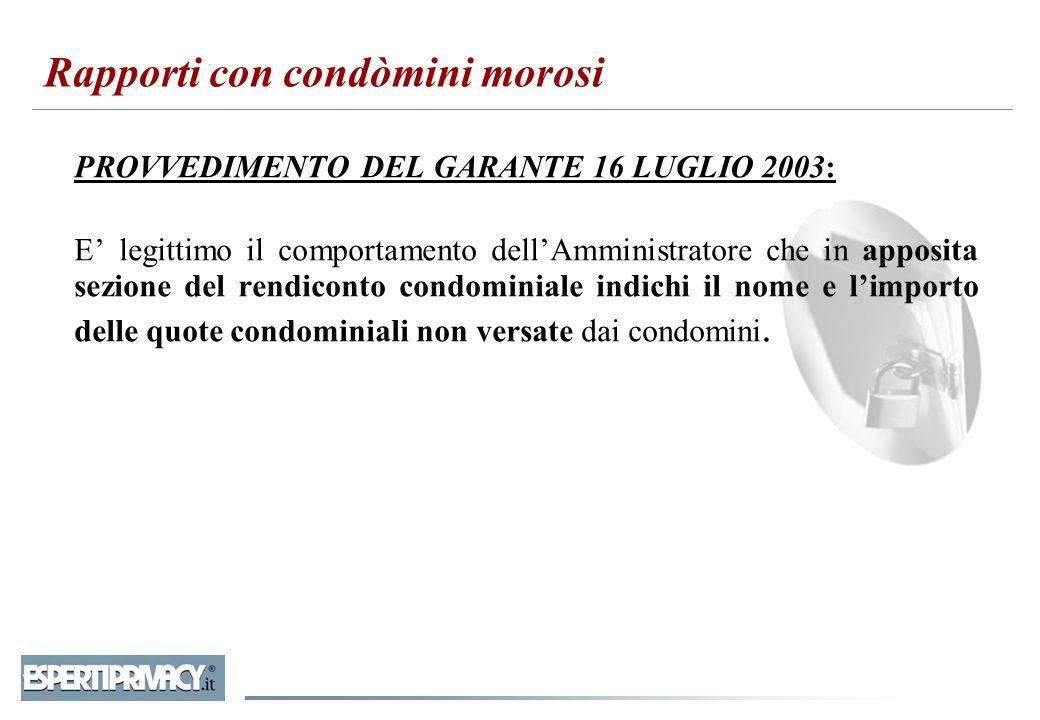 PROVVEDIMENTO DEL GARANTE 16 LUGLIO 2003: E' legittimo il comportamento dell'Amministratore che in apposita sezione del rendiconto condominiale indich