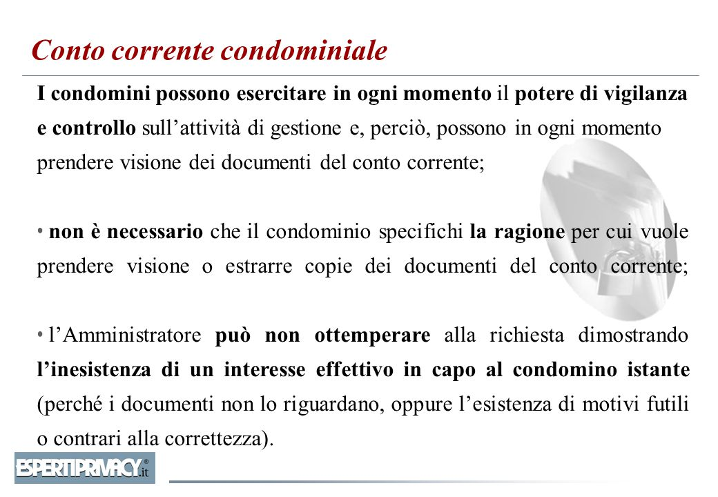 I condomini possono esercitare in ogni momento il potere di vigilanza e controllo sull'attività di gestione e, perciò, possono in ogni momento prender