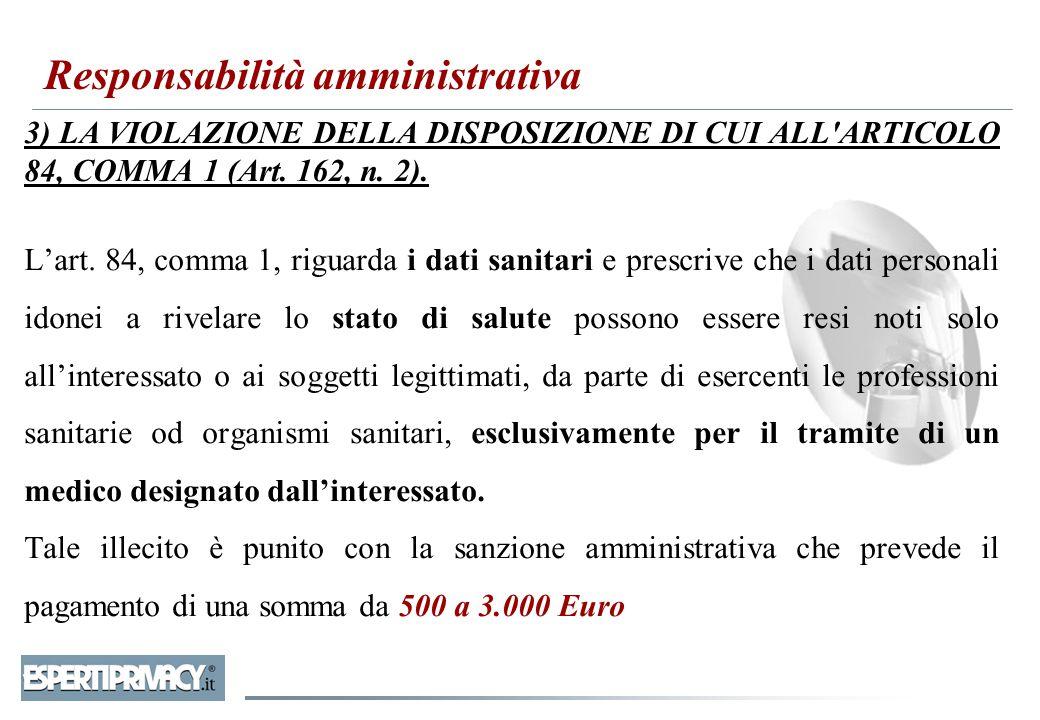 3) LA VIOLAZIONE DELLA DISPOSIZIONE DI CUI ALL'ARTICOLO 84, COMMA 1 (Art. 162, n. 2). L'art. 84, comma 1, riguarda i dati sanitari e prescrive che i d