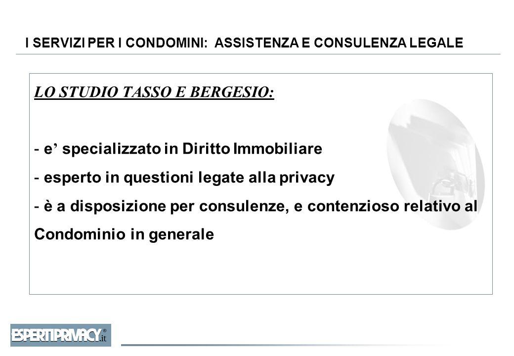 I SERVIZI PER I CONDOMINI: ASSISTENZA E CONSULENZA LEGALE LO STUDIO TASSO E BERGESIO: - e ' specializzato in Diritto Immobiliare - esperto in question