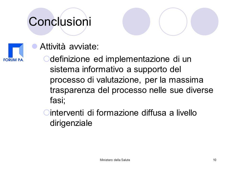 Ministero della Salute10 Conclusioni Attività avviate:  definizione ed implementazione di un sistema informativo a supporto del processo di valutazione, per la massima trasparenza del processo nelle sue diverse fasi;  interventi di formazione diffusa a livello dirigenziale
