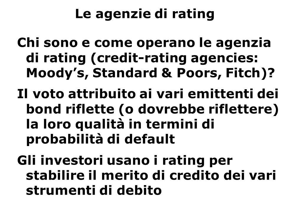 Le agenzie di rating Chi sono e come operano le agenzia di rating (credit-rating agencies: Moody's, Standard & Poors, Fitch)? Il voto attribuito ai va